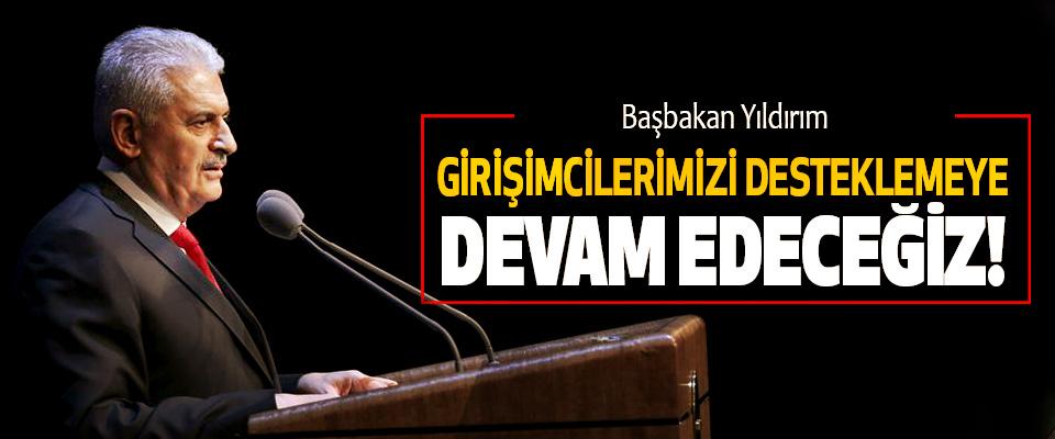 Başbakan Yıldırım: Girişimcilerimizi desteklemeye devam edeceğiz!