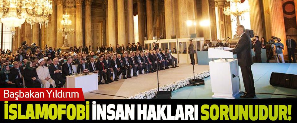 Başbakan Yıldırım: İslamofobi insan hakları sorunudur!