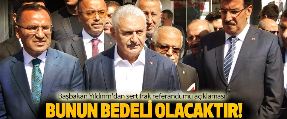 Başbakan Yıldırım'dan sert Irak referandumu açıklaması