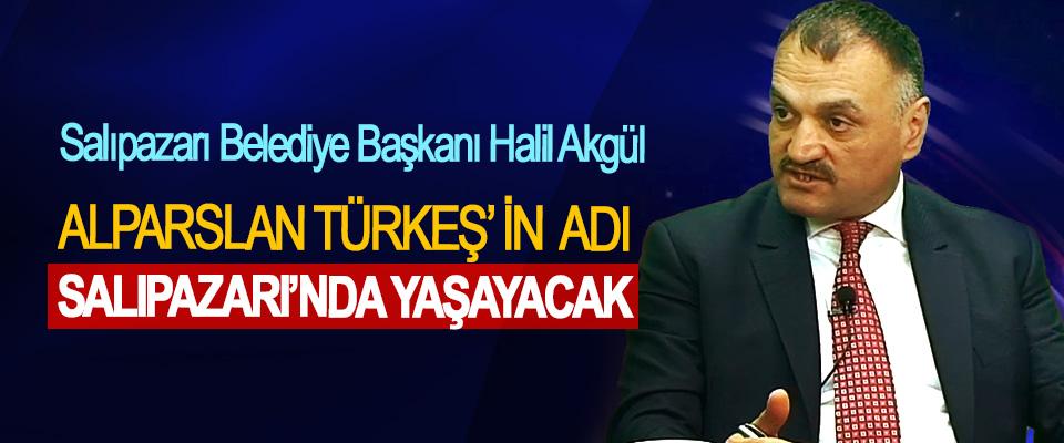 Başkan Akgül, Alparslan Türkeş'in Adı Salıpazarı'nda Yaşayacak