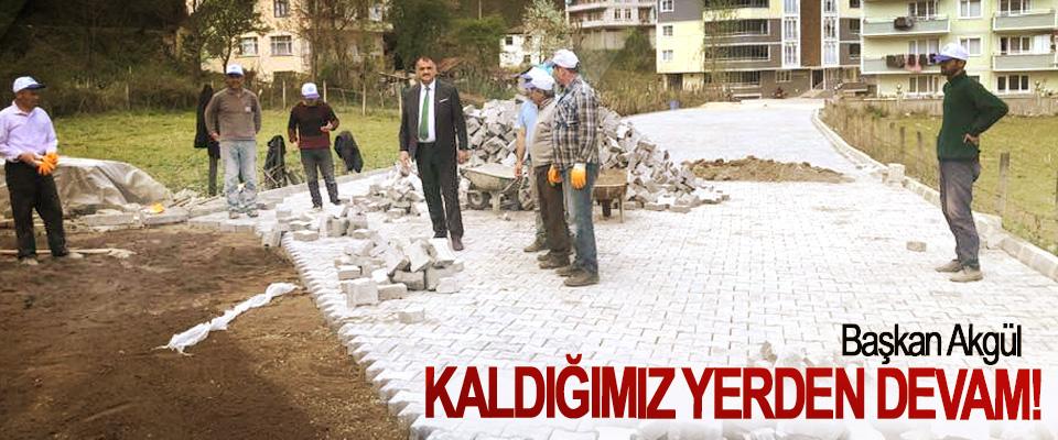 Başkan Akgül, Kaldığımız Yerden Devam!