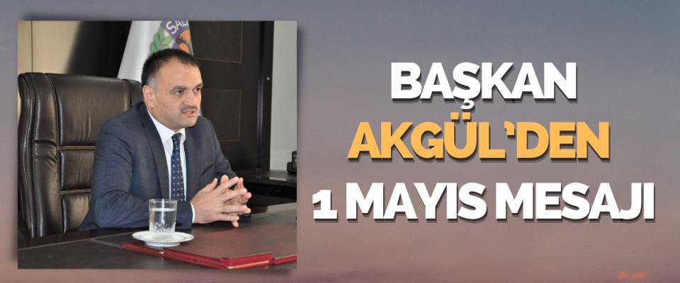 Başkan Akgül'den 1 Mayıs Mesajı