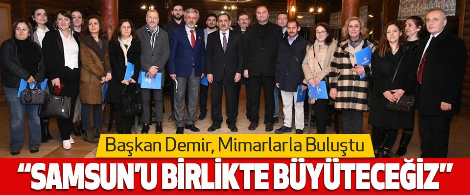 Başkan Demir, Mimarlarla Buluştu