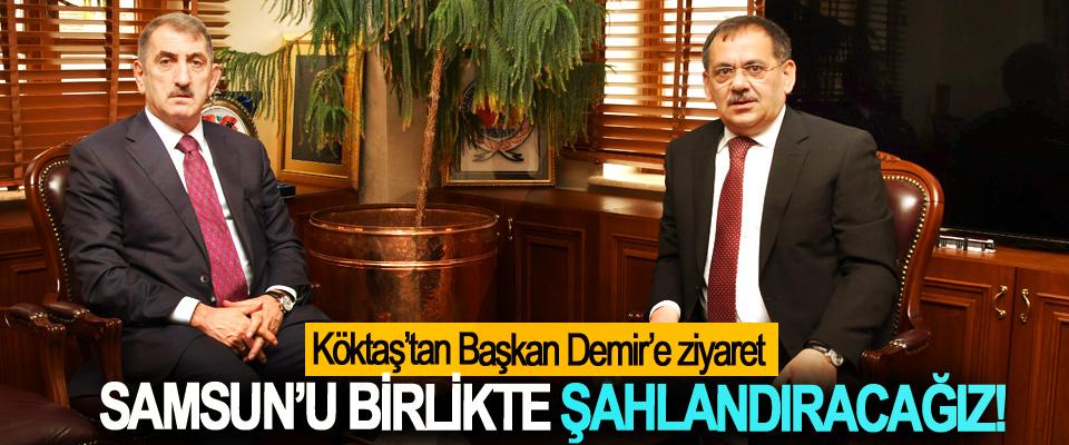 Başkan Demir: Samsun'u Birlikte Şahlandıracağız