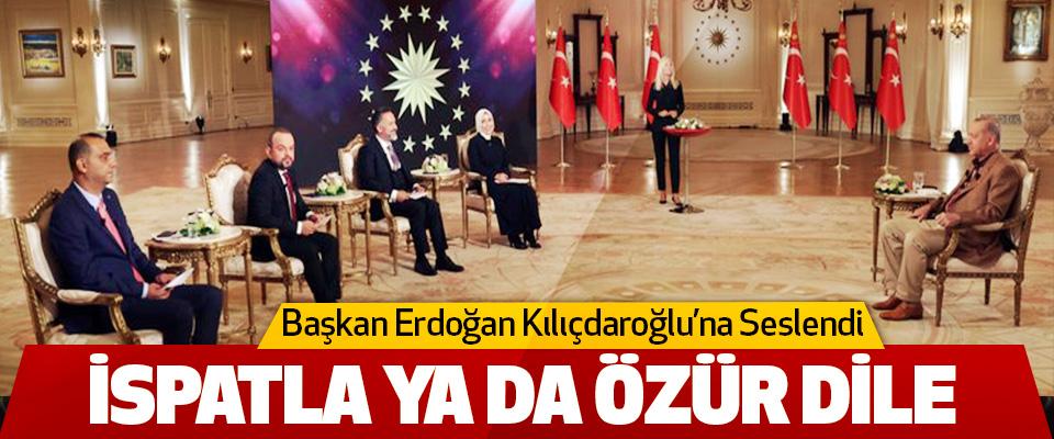 Başkan Erdoğan Kılıçdaroğlu'na Seslendi! İspatla Ya Da Özür Dile