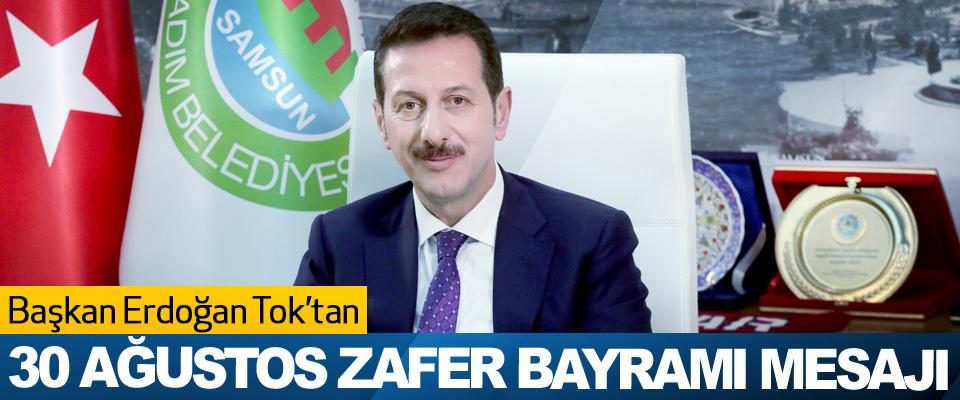 Başkan Erdoğan Tok'dan 30 Ağustos Zafer Bayramı Mesajı