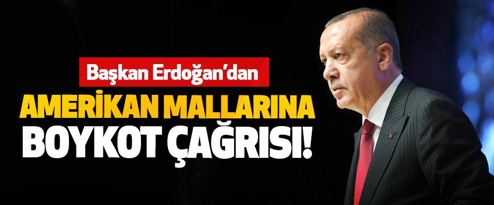 Başkan Erdoğan'dan Amerikan Mallarına Boykot Çağrısı!