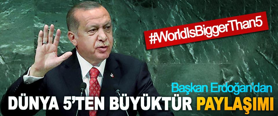 Başkan Erdoğan'dan Dünya 5'ten Büyüktür Paylaşımı