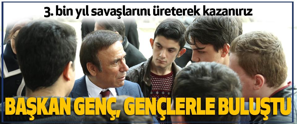 Başkan Genç, 3. bin yıl savaşlarını üreterek kazanırız