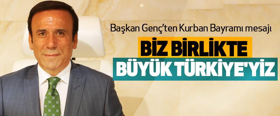 Başkan Genç: Biz Birlikte Büyük Türkiye'yiz
