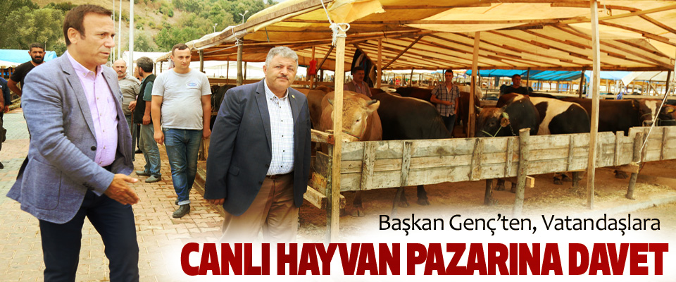 Başkan Genç, Vatandaşları Canlı Hayvan Pazarına Davet Etti