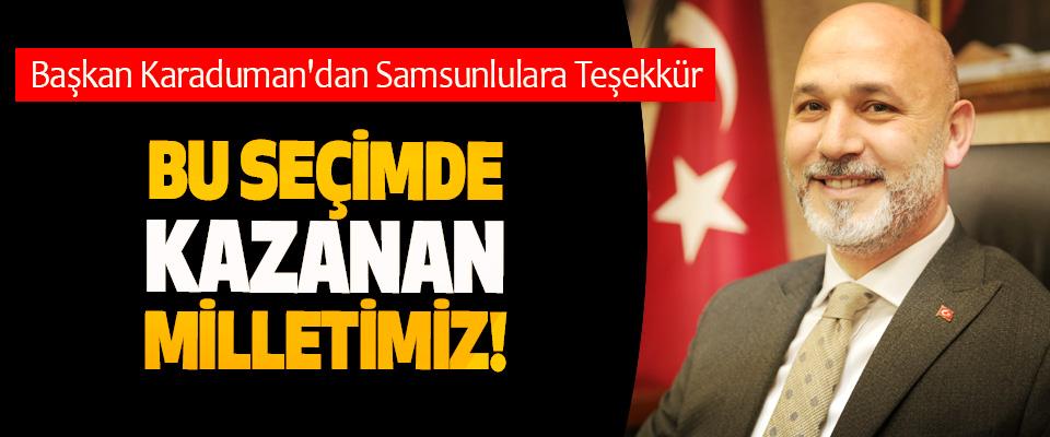 Başkan Karaduman'dan Samsunlulara Teşekkür; Bu seçimde kazanan milletimiz!
