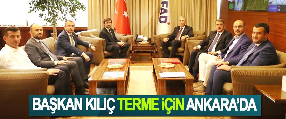 Başkan Kılıç 'Terme' İçin Ankara'da