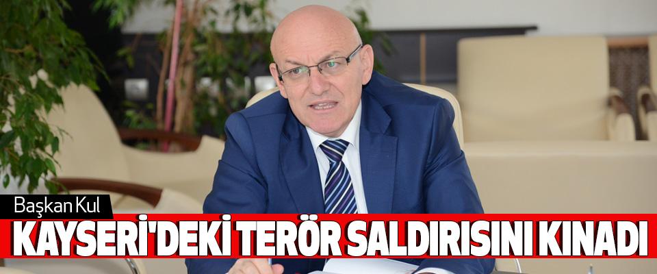 Başkan Kul Kayseri'deki Terör Saldırısını Kınadı