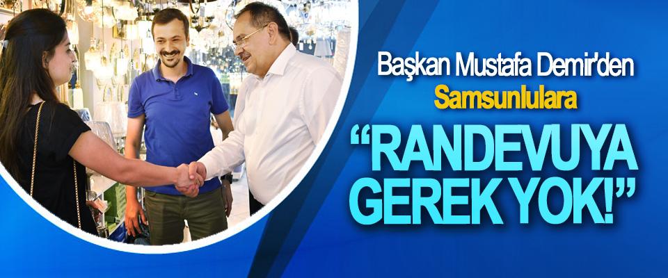 Başkan Mustafa Demir'den Samsunlulara: Randevuya gerek yok!