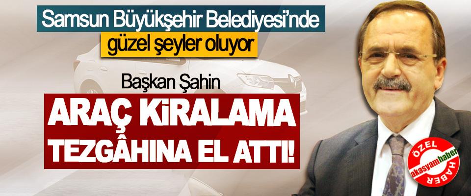 Başkan Şahin araç kiralama tezgâhına el attı!