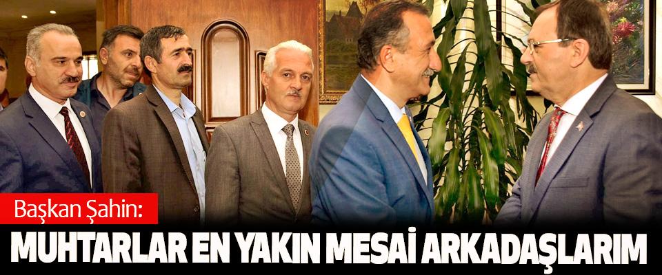 Başkan Şahin: Muhtarlar En Yakın Mesai Arkadaşlarım