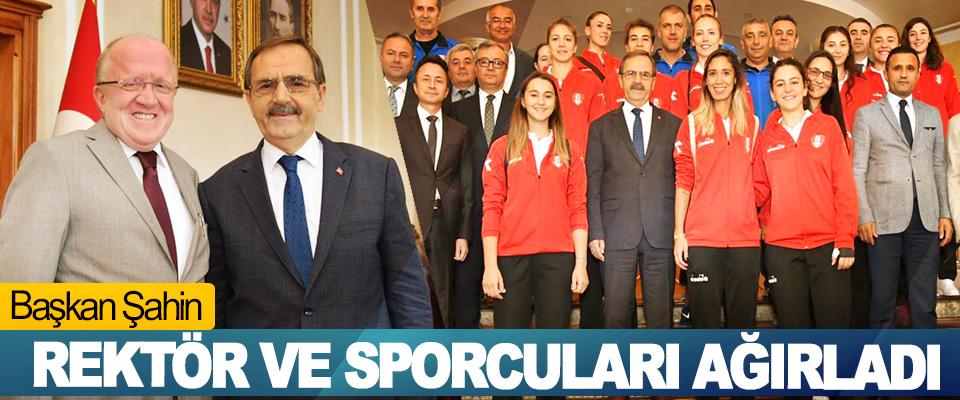 Başkan Şahin Rektör Ve Sporcuları Ağırladı