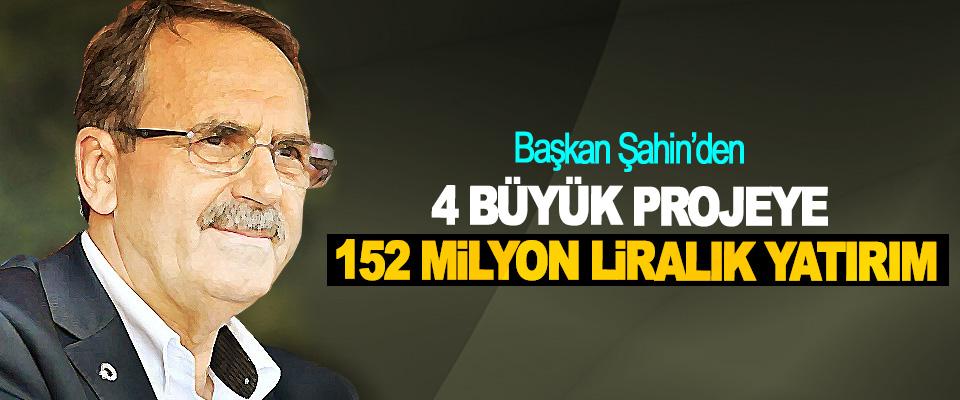 Başkan Şahin'den 4 Büyük Projeye 152 Milyon Liralık Yatırım