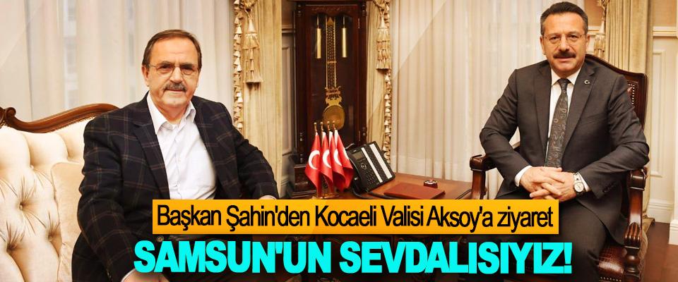 Başkan Şahin'den Kocaeli Valisi Aksoy'a ziyaret