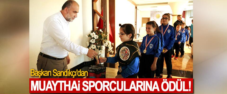 Başkan Sandıkçı'dan Muaythai Sporcularına Ödül!