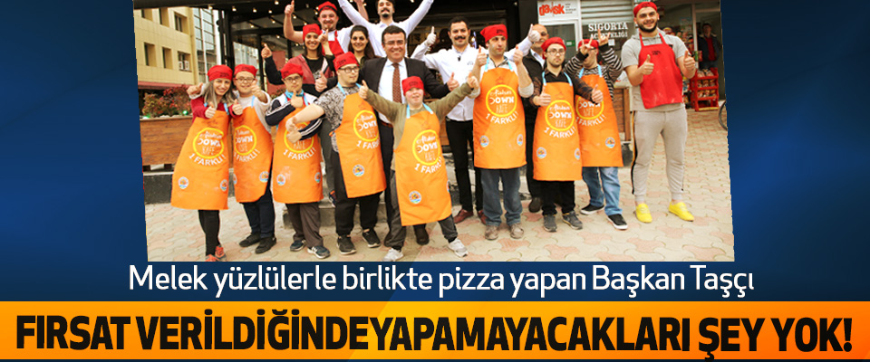 Başkan Taşçı Melek yüzlülerle birlikte pizza yaptı