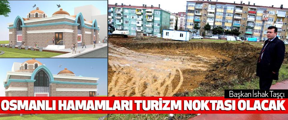 Başkan Taşçı, Osmanlı Hamamları Turizm Noktası Olacak