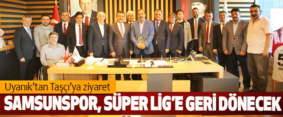 Başkan Taşçı: Samsunspor, Süper Lig'e Geri Dönecek