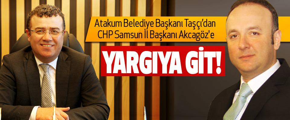 Başkan Taşçı'dan CHP Samsun İl Başkanı Akcagöz'e: Yargıya git!