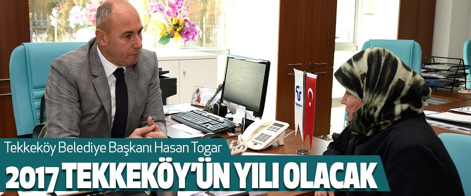 Başkan togar, 2017 tekkeköy'ün yılı olacak
