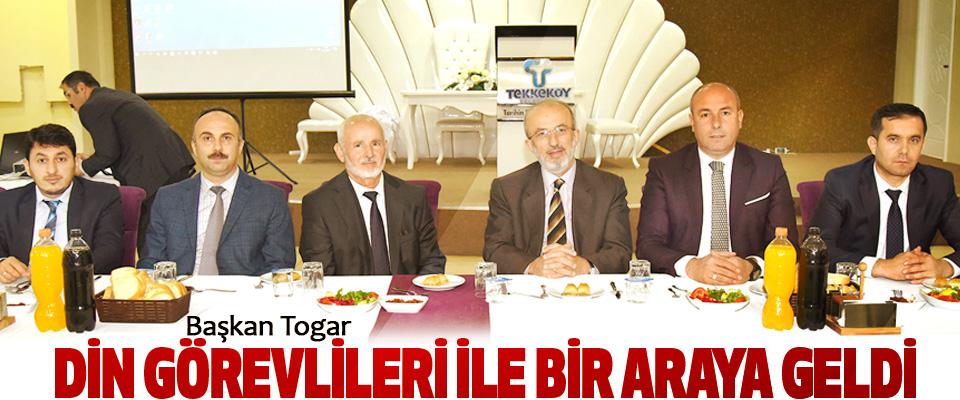 Başkan Togar, Din Görevlileri İle Bir Araya Geldi