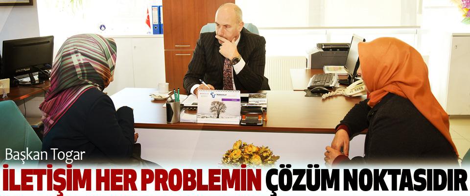 Başkan Togar, İletişim Her Problemin Çözüm Noktasıdır