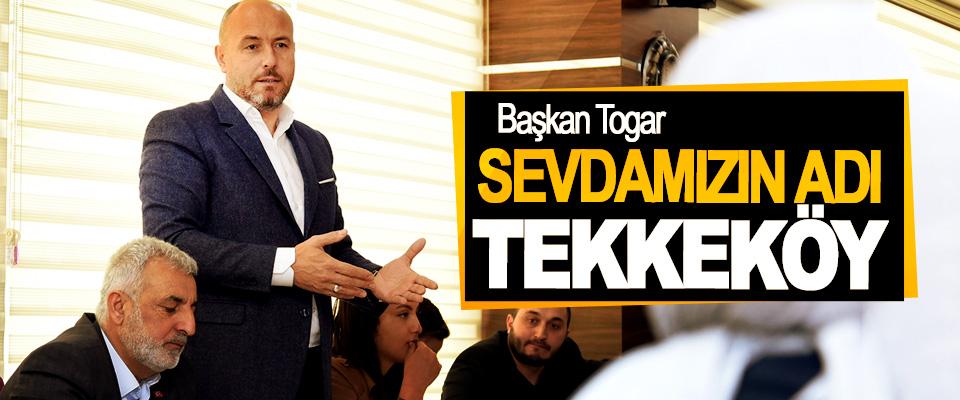 Başkan Togar: Sevdamızın Adı Tekkeköy
