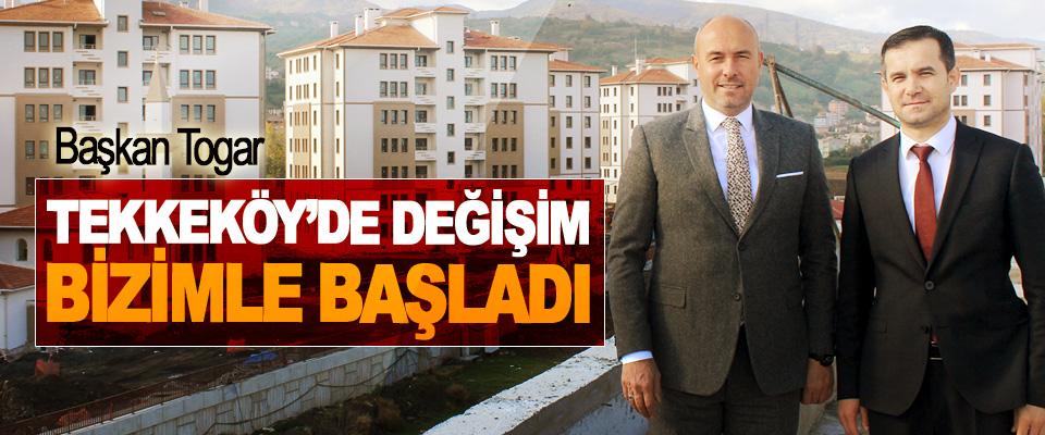 Başkan Togar, Tekkeköy'de Değişim Bizimle Başladı