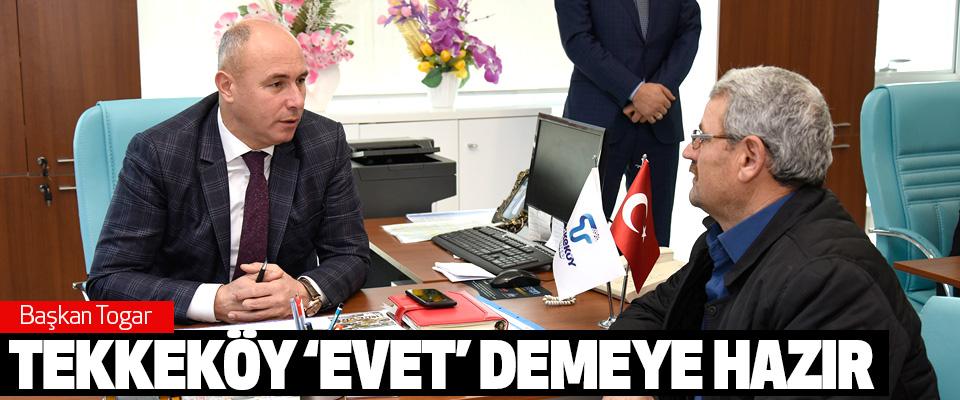 Başkan Togar Tekkeköy 'Evet' Demeye Hazır