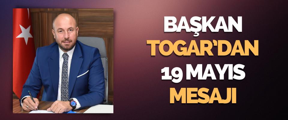 Başkan Togar'dan 19 Mayıs Mesajı