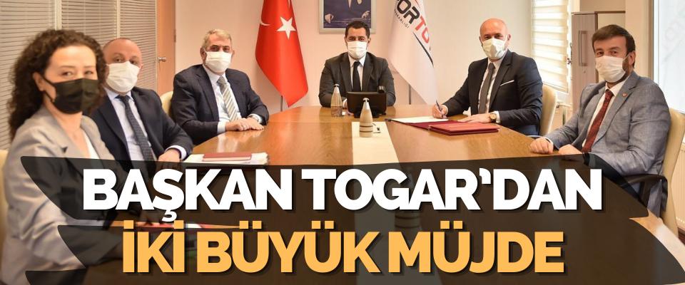 Başkan Togar'dan İki Büyük Müjde