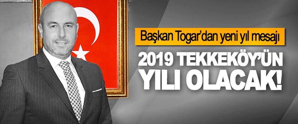 Başkan Togar'dan yeni yıl mesajı: 2019 Tekkeköy'ün Yılı Olacak!