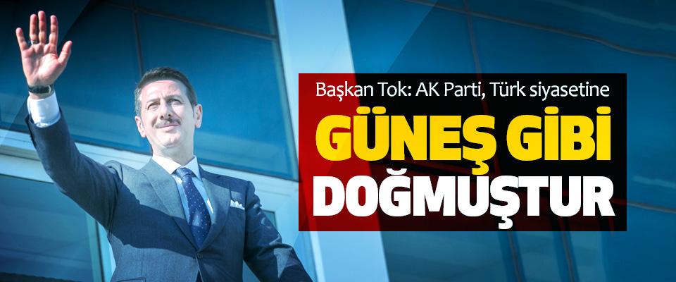 Başkan Tok: AK Parti, Türk siyasetine Güneş Gibi Doğmuştur