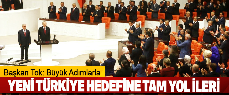 Başkan Tok: Büyük Adımlarla Yeni Türkiye Hedefine Tam Yol İleri