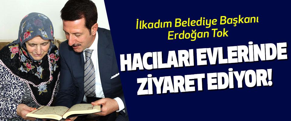 Başkan Tok Hacıları Evlerinde Ziyaret Ediyor!