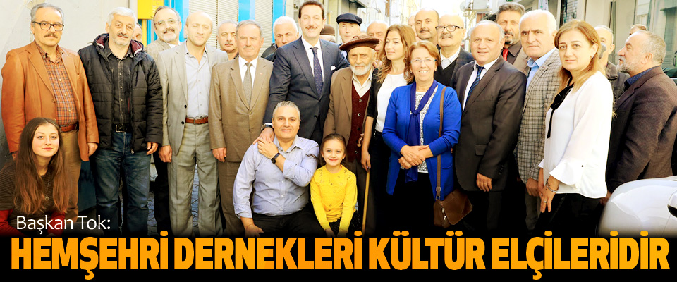 Başkan Tok: Hemşehri Dernekleri Kültür Elçileridir
