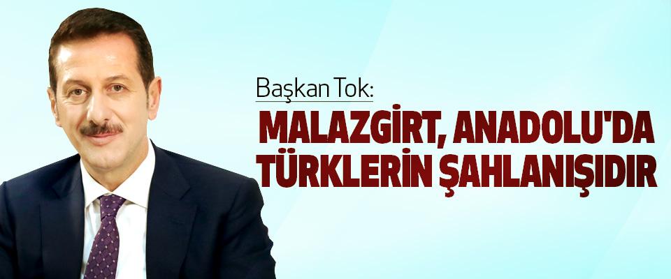 Başkan Tok: Malazgirt, Anadolu'da Türklerin Şahlanışıdır