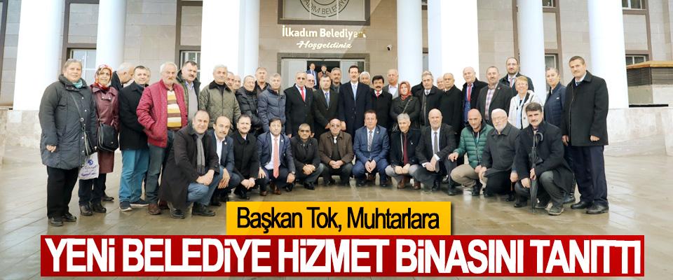 Başkan Tok, Muhtarlara Yeni Belediye Hizmet Binasını Tanıttı
