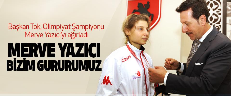 Başkan Tok, Olimpiyat Şampiyonu Merve Yazıcı'yı ağırladı