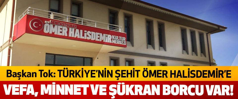 Başkan Tok: Türkiye'nin şehit ömer halisdemir'e vefa, minnet ve şükran borcu var!