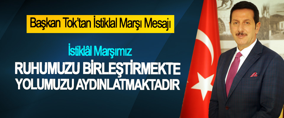 Başkan Tok'tan İstiklal Marşı Mesajı