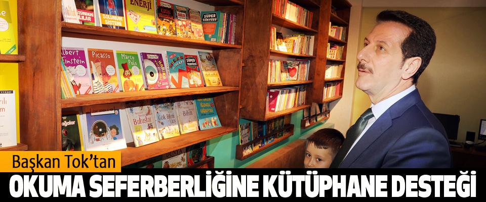 Başkan Tok'tan Okuma Seferberliğine Kütüphane Desteği