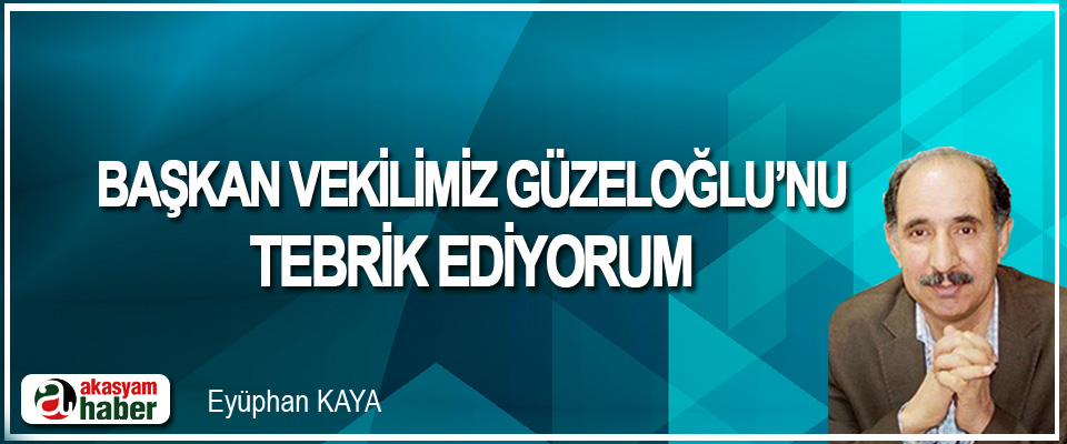 Başkan Vekilimiz Güzeloğlu'nu Tebrik Ediyorum