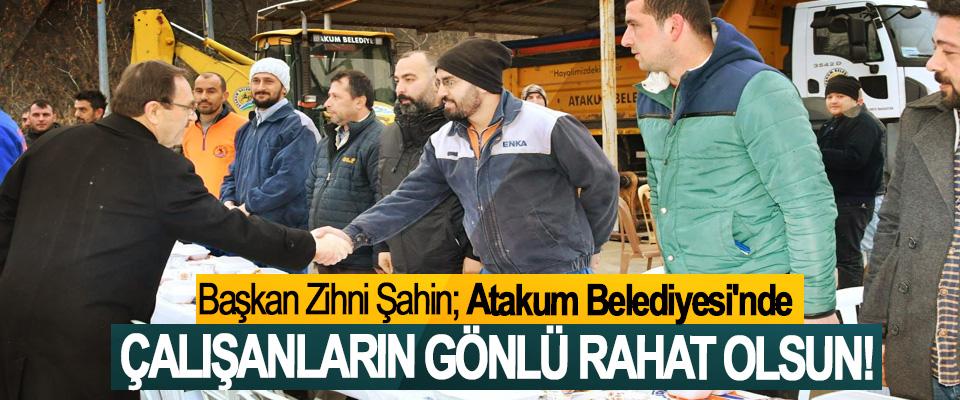 Başkan Zihni Şahin; Atakum Belediyesi'nde Çalışanların gönlü rahat olsun!